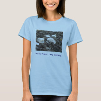 "You say ""clam,"" I say ""quahog."" T shirt"