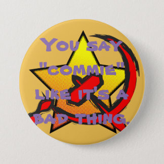 """You say ""commie"" like it's a bad thing"" button"