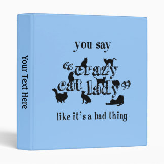 You Say Crazy Cat Lady Like It's A Bad Thing Vinyl Binders
