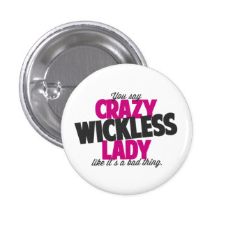 You say crazy wickless lady like its a bad thing 1 inch round button