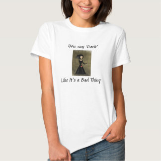 You Say Goth Like It's A Bad Thing Tee Shirt