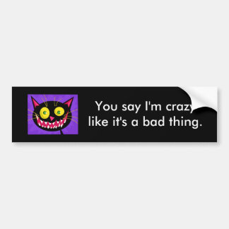 """""""You say I'm crazylike it's a bad thing."""" Sticker Bumper Sticker"""
