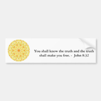 You shall know the truth and the truth shall...... bumper sticker