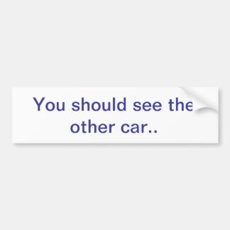 You shoud see the other car bumper sticker