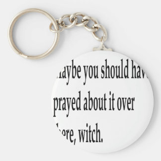You Should Have Prayed 2 Basic Round Button Keychain