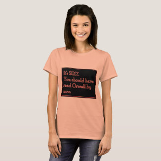You should have read Orwell by now T-Shirt