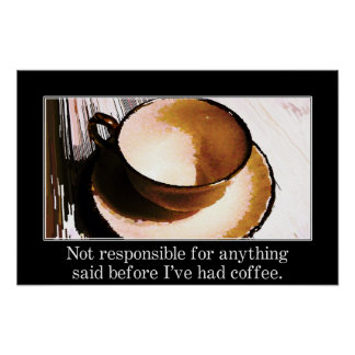 You should wait until I've had a cup of coffee (S) Poster