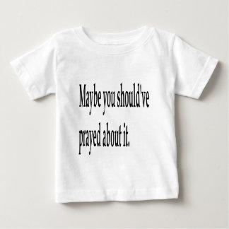 You Should've Prayed Baby T-Shirt