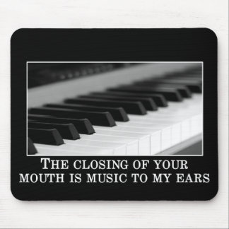 You shutting up is music to my ears mouse pad
