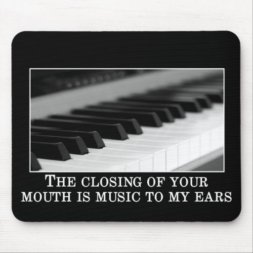 You shutting up is music to my ears mousepad