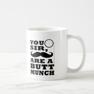 You Sir Are A Buttmunch Coffee Mug