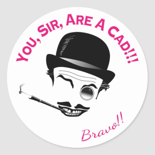 You, Sir, Are a Cad! Sticker
