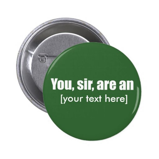 You, sir, are an [put your own text!] button
