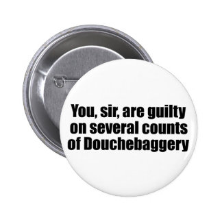 You, sir, are guilty of Douchebaggery 2 Inch Round Button