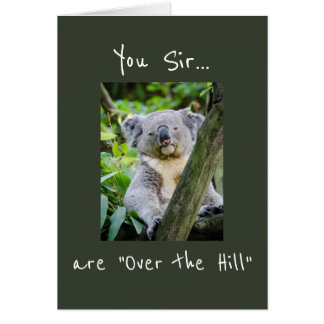 "You Sir are ""Over the Hill"" Koala Bear Birthday Card"