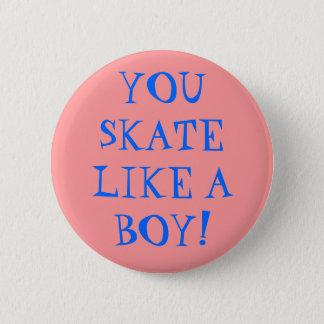YOU SKATE LIKE A BOY! 2 INCH ROUND BUTTON
