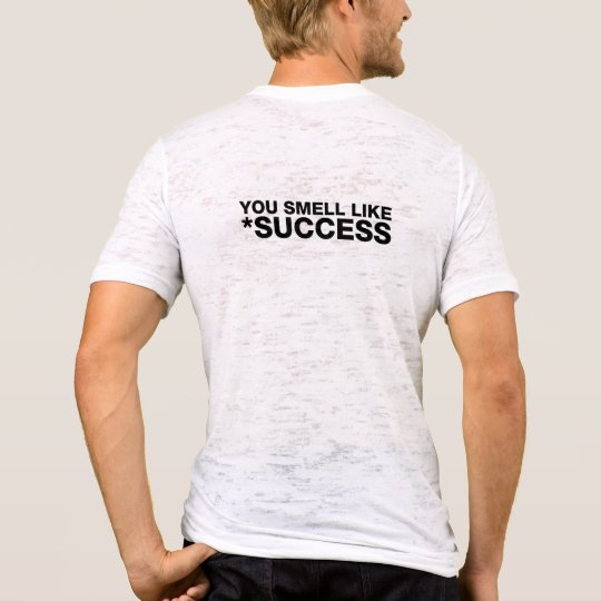 YOU SMELL LIKE SUCCESS - BLACK BACK T-Shirt