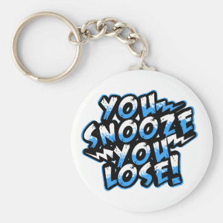 You Snooze You Lose! keychains