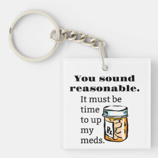 You Sound Reasonable Time To Up Meds Funny Single-Sided Square Acrylic Keychain