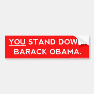 YOU Stand Down, Barack Obama Bumper Sticker