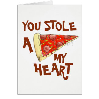 You Stole A (Pizza) My Heart Love You Funny Food Card