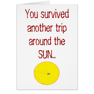 You survived another trip around the SUN... Card