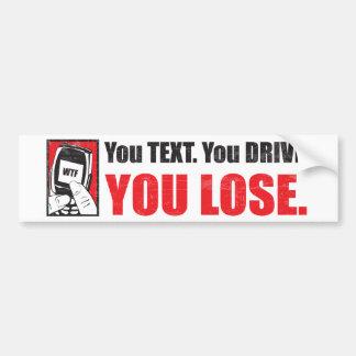 You Text. You Drive. You Lose. Bumper Sticker