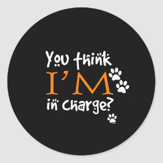 You Think I m In Charge Sticker
