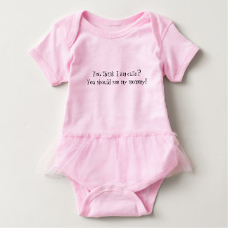 You think Im cute you should see my mommy. Baby Bodysuit