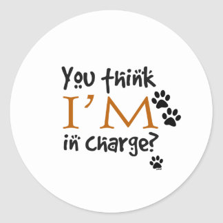 You Think I'm In Charge? Round Sticker