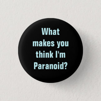 You think I'm Paranoid Button