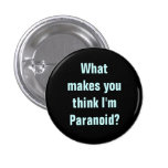You think I'm Paranoid Button Pinback Buttons