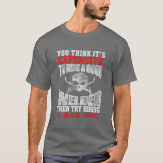 You think its expensive to hire a good Welder then T-Shirt