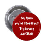 You thinkyou're stressed? Try having AUTISM! Pins