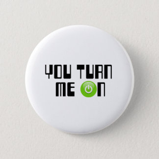 You turn me on 2 inch round button