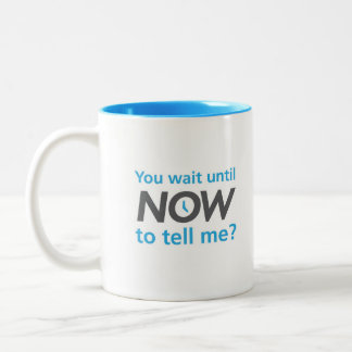 You wait until now to tell me? Two-Tone coffee mug