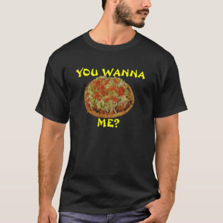"You Wanna ""Pizza"" Me? T-Shirt"