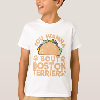 You Wanna Taco Bout Boston Terriers? T-Shirt