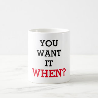 You want it when coffee mug