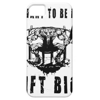 YOU WANT TO BE BIG lift and gym Case For The iPhone 5