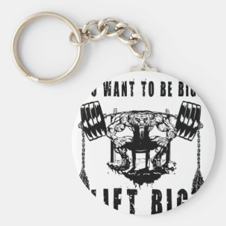 YOU WANT TO BE BIG lift and gym Keychain