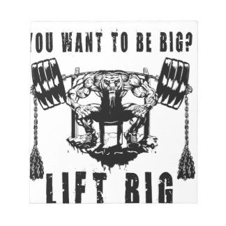 YOU WANT TO BE BIG lift and gym Notepad