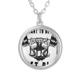 YOU WANT TO BE BIG lift and gym Silver Plated Necklace
