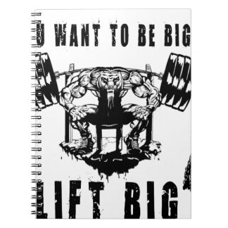 YOU WANT TO BE BIG lift and gym Spiral Notebook