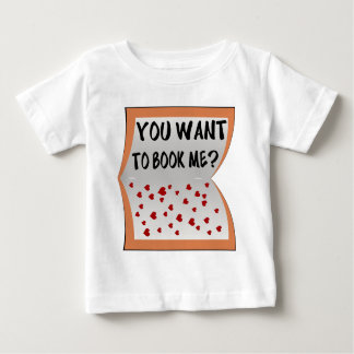 You want to book me? baby T-Shirt