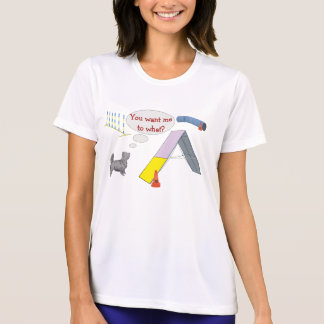 You want what? Agility Shirt