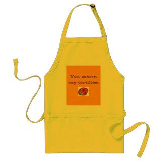 You warm my tortillas. standard apron