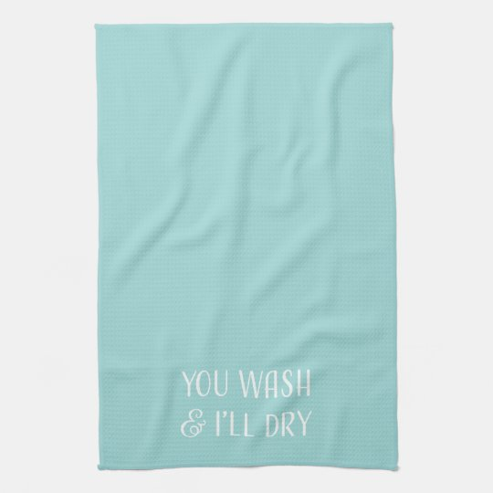 You Wash & I'll Dry Dish Towel