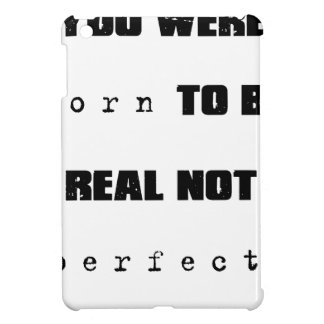 you were born to be real not perfect cover for the iPad mini