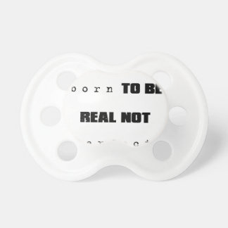you were born to be real not perfect pacifier
